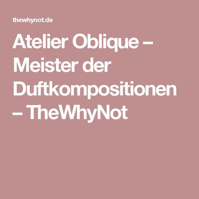 Atelier Oblique – Meister der Duftkompositionen – TheWhyNot