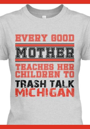 OSU Trash Talk Michigan Shirt. My Hailey has this down pat!