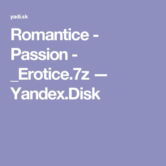 Romantice - Passion - _Erotice.7z — Yandex.Disk