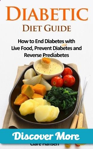 Diabetic Diet Guide: How to End Diabetes with Live Food, Prevent Diabetes and Reverse Prediabetes (diabetic diet, diabetes, diabetes diet, diabetic cookbook, diabetic food, diabetic book) by Clare Hansen, www.amazon.com/...