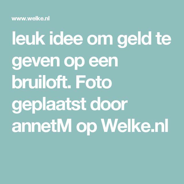 leuk idee om geld te geven op een bruiloft. Foto geplaatst door annetM op Welke.nl