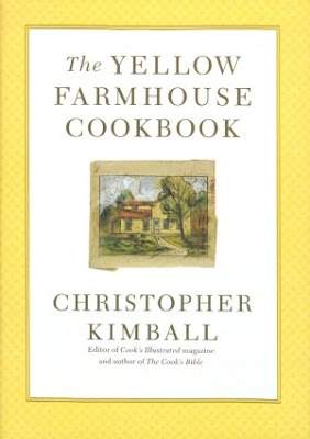 Christopher Kimball's, The Yellow Farmhouse Cookbook