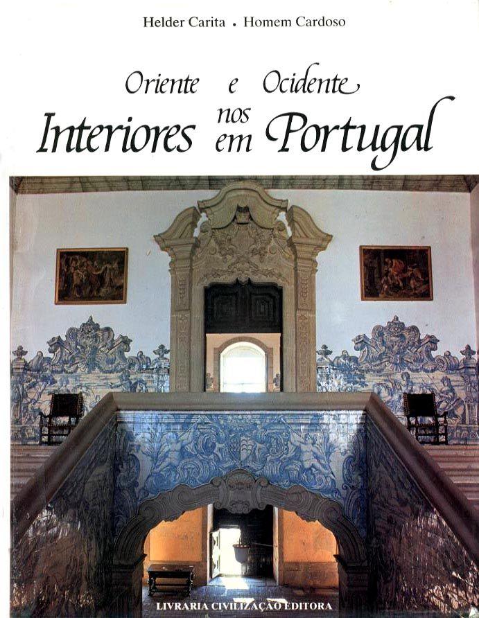 ORIENTE E OCIDENTE NOS INTERIORES EM PORTUGAL - CARITA (Helder) & CARDOSO (Homem)
