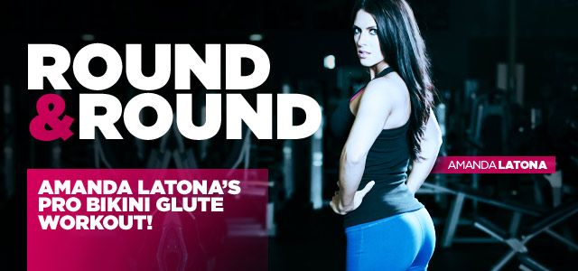 Bodybuilding.com - Round & Round: Follow Amanda Latona's Pro Bikini Glute Workout