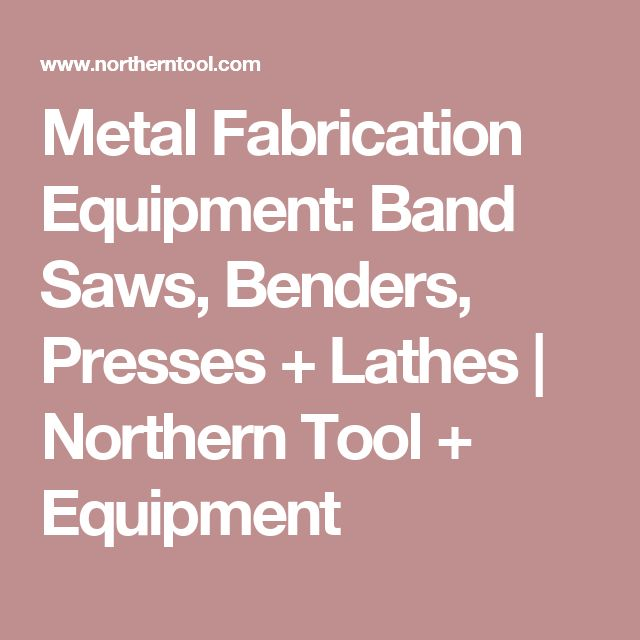 Metal Fabrication Equipment: Band Saws, Benders, Presses + Lathes | Northern Tool + Equipment
