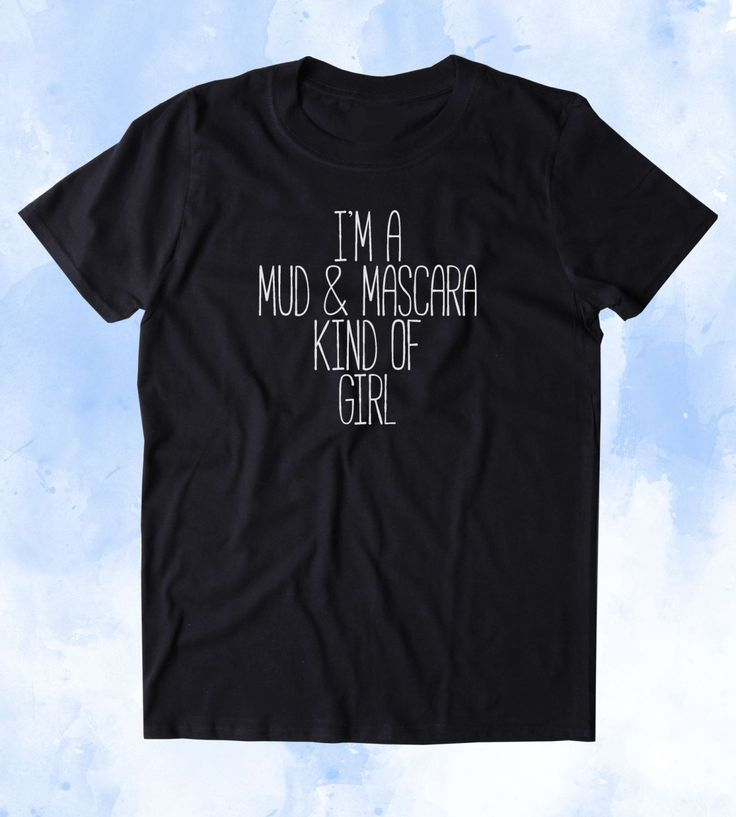 I'm A Mud & Mascara Kind Of Girl Shirt Southern Belle Country Cowgirl America Make Up Beauty Tumblr T-shirt
