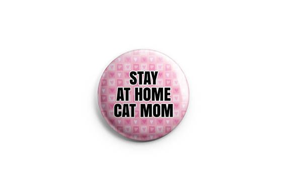 """Stay at home cat mom button -  magnet - 1.25"""" set, stocking stuffers, cat buttons, kitten button, meow button, gifts for cat lovers"""