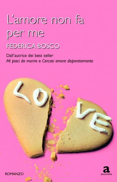 L'amore non fa per me - Federica Bosco