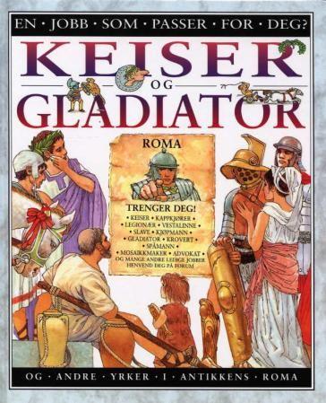 """""""Keiser og gladiator - og andre yrker i antikkens Roma"""" av Anita Ganeri 'A Book with Career Advice' FINISHED"""