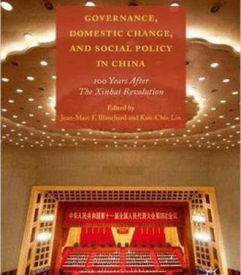 Governance Domestic Change And Social Policy In China: 100 Years After The Xinhai Revolution PDF