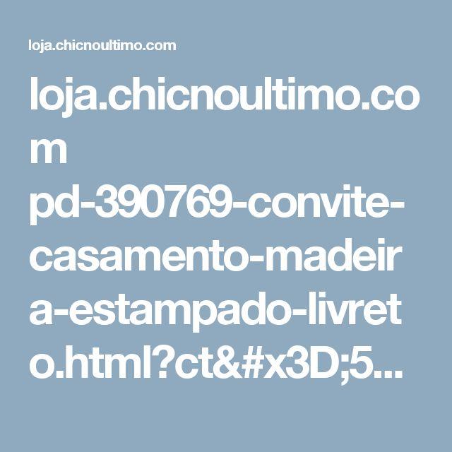 loja.chicnoultimo.com pd-390769-convite-casamento-madeira-estampado-livreto.html?ct=553ce&p=1&s=1
