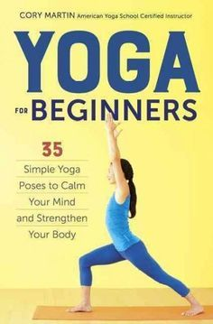 Yoga for Beginners: 35 Simple Yoga Poses to Calm Your Mind and Strengthen Your Body
