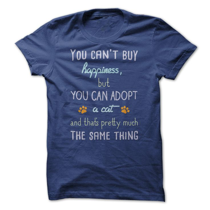 You Cant Buy Happiness - Cat. T-Shirts, Hoodies, Tees, Clothing, Gifts, For Animal Rescues, Pet Adoptions, Volunteers, Dogs, Puppies, Cats, Kittens, Quotes, Sayings.