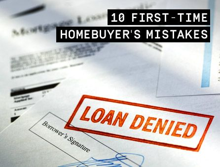 Buying your first home is an intimidating enterprise. If you're thinking about taking the plunge, then check our list of what not to do.