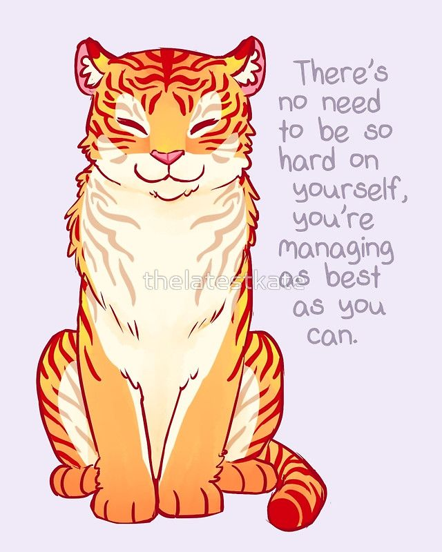 """You're Managing as Best as You Can"" Tiger by thelatestkate"