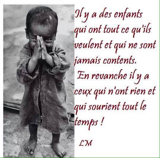 Il y a des enfants qui ont tout ce qu'ils veulent et qui ne sont jamais contents. En revanche, il y a ceux qui n'ont rien et qui sourient tout le temps ! #citation #citationdujour #proverbe #quote #frenchquote #pensées #phrases #french #français