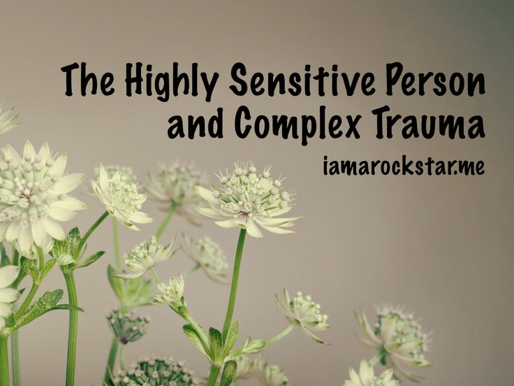 The Highly Sensitive Person and Complex Trauma