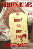 Sherlock Holmes in Dead on her Feet, an ebook by Georgina Lee at Smashwords in all formats!