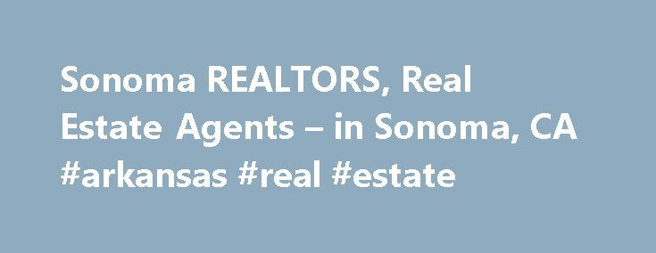 Sonoma REALTORS, Real Estate Agents – in Sonoma, CA #arkansas #real #estate http://real-estate.remmont.com/sonoma-realtors-real-estate-agents-in-sonoma-ca-arkansas-real-estate/  #sonoma real estate # Sonoma, CA REALTORS and Real Estate Agents Short Sales Foreclosure Resource Using Sonoma real estate agents that are Sonoma REALTORS can be beneficial when you are selling or buying a home. Many of these brokers and agents understand the local market, actual property values, and the trends and…