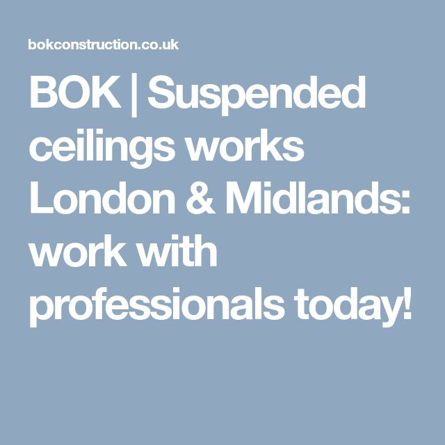 BOK | Suspended ceilings works London & Midlands: work with professionals today!