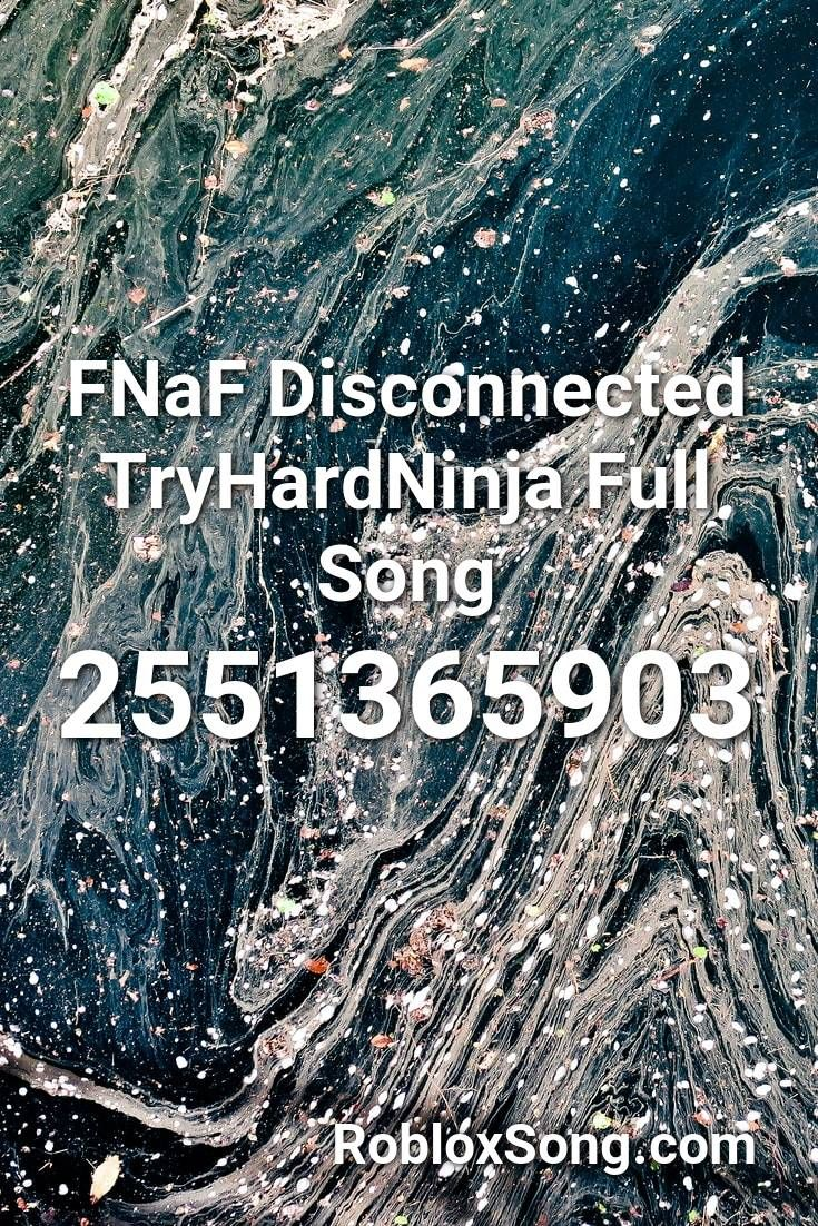 Fnaf Disconnected Tryhardninja Full Song Roblox ID