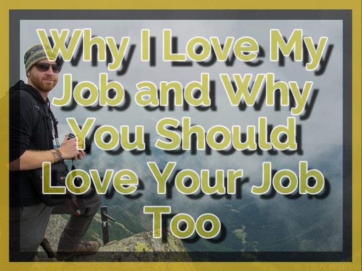 Why I love my job and why you should love your job too - http://troy-story.com/why-love-job-you-should-too/ #travel #blog