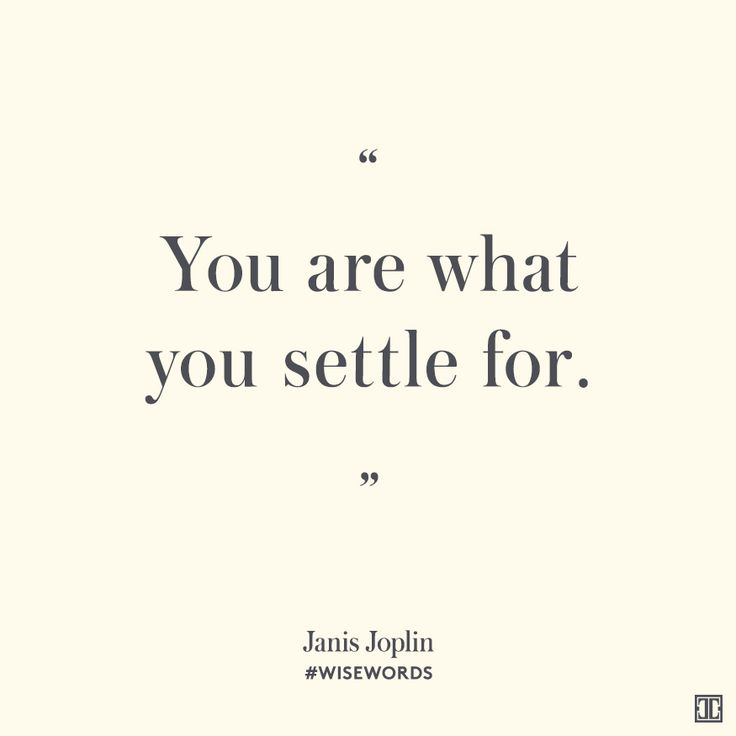 """You are what you settle for."" — Janis Joplin #WiseWords"
