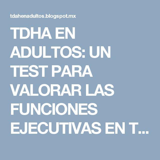 TDHA EN ADULTOS: UN TEST PARA VALORAR LAS FUNCIONES EJECUTIVAS EN TDAH