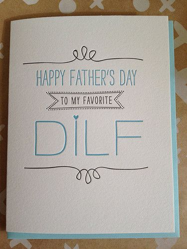 """""""Happy Father's Day to my favorite DILF"""" card - click thru 8 more Father's Day gifts to make Dad laugh"""
