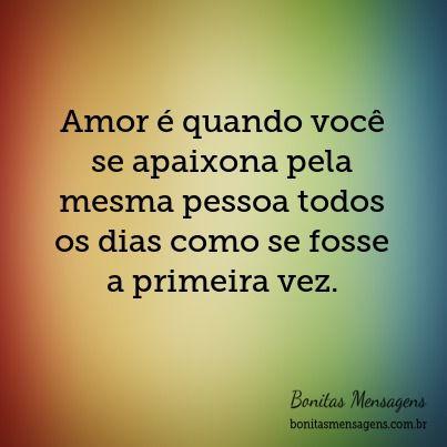 Amor é quando você se apaixona pela mesma pessoa todos os dias como se fosse a primeira vez.