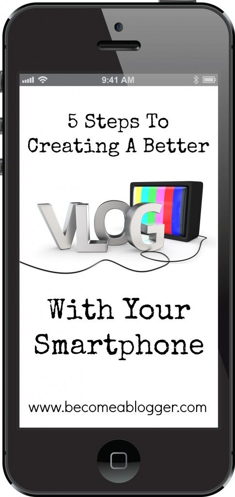 5 Secrets to Creating A Better Vlog With Your Smartphone