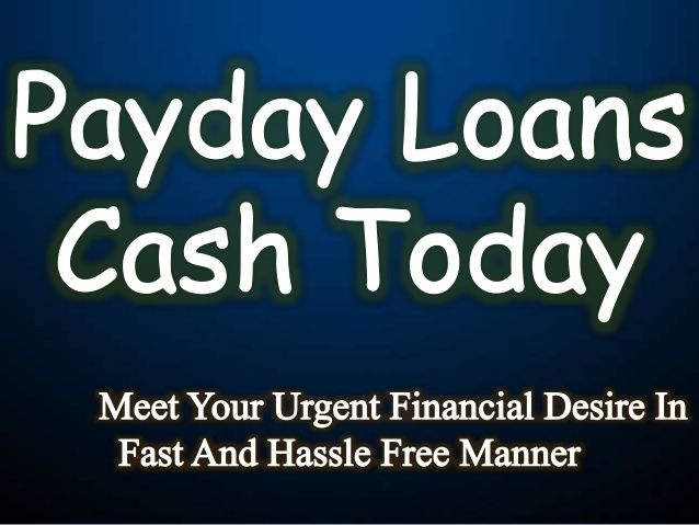 Payday Loans Cash Today: Execute Your Urgent Financial Needs In Easy Way