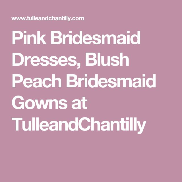Pink Bridesmaid Dresses, Blush Peach Bridesmaid Gowns at TulleandChantilly