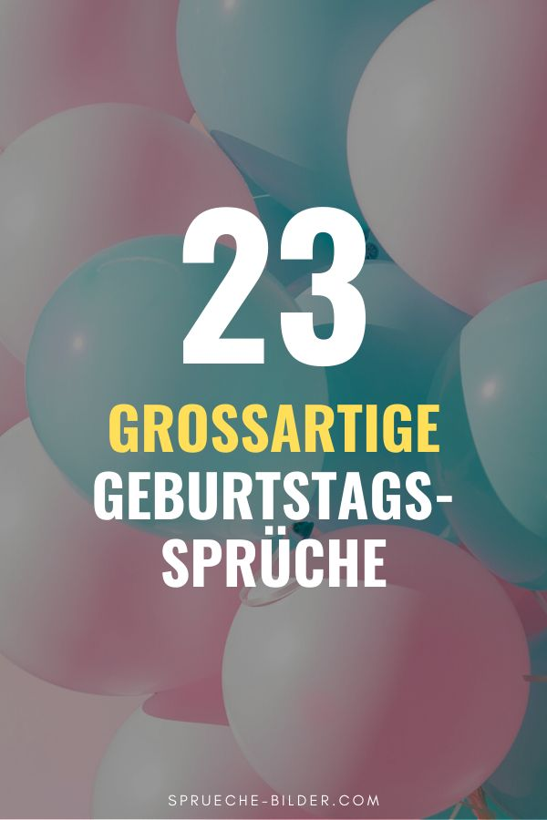 23 Großartige Geburtstagssprüche (Die immer passen