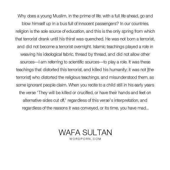 "Wafa Sultan - ""Why does a young Muslim, in the prime of life, with a full life ahead, go and blow..."". religion, islam, terrorism, koran, theocracy, islamic-republic"
