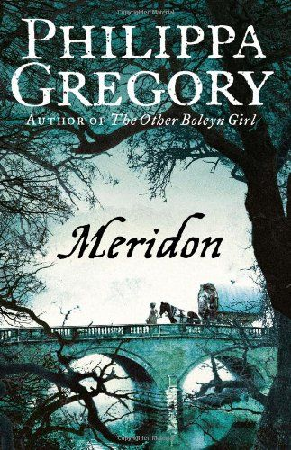 Meridon by Philippa Gregory / Third in the Wideacre Trilogy ('Wideacre' and 'The Favoured Child') Meridon, a desolate Romany girl, is determined to escape the hard poverty of her childhood. Riding bareback in a travelling show, while her sister Dandy risks her life on the trapeze, Meridon dedicates herself to freeing them both from danger and want. But Dandy, grabs too much, too quickly and Meridon finds herself alone, riding towards a house called Wideacre.
