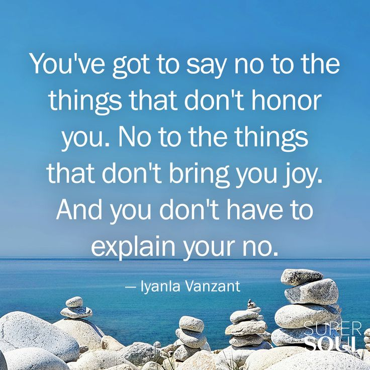 "Quote about Learning to Say No - Iyanla Vanzant ""You've got to say no to the things that don't honor you. No to the things that don't bring you joy. And you don't have to explain your no."""
