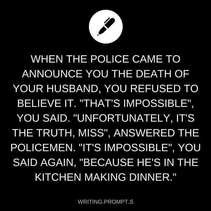 When the police came to announce the death of your husband, you refused to believe it...