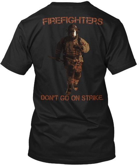 Firefighters Don't Go On Strike. Black T-Shirt Back