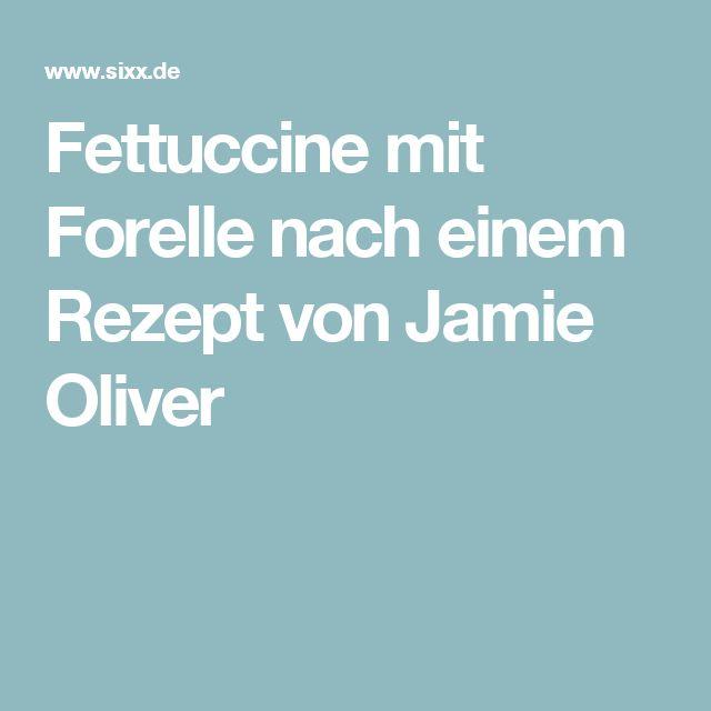 Fettuccine mit Forelle nach einem Rezept von Jamie Oliver