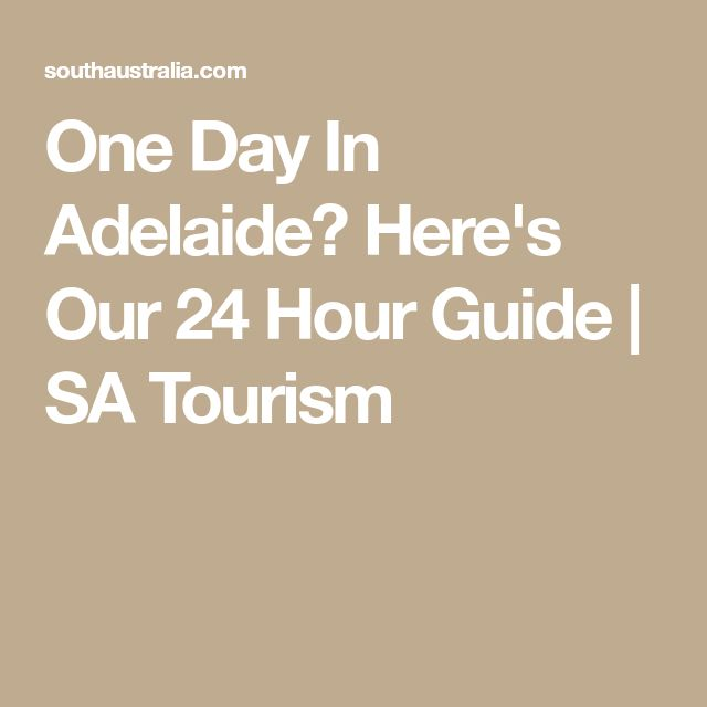 One Day In Adelaide? Here's Our 24 Hour Guide | SA Tourism