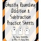 $ Here's a set of 10 total rounding worksheets with a ghostly theme (5 addition, 5 subtraction). Ghostly Rounding Addition & Subtraction Practice Sheets!