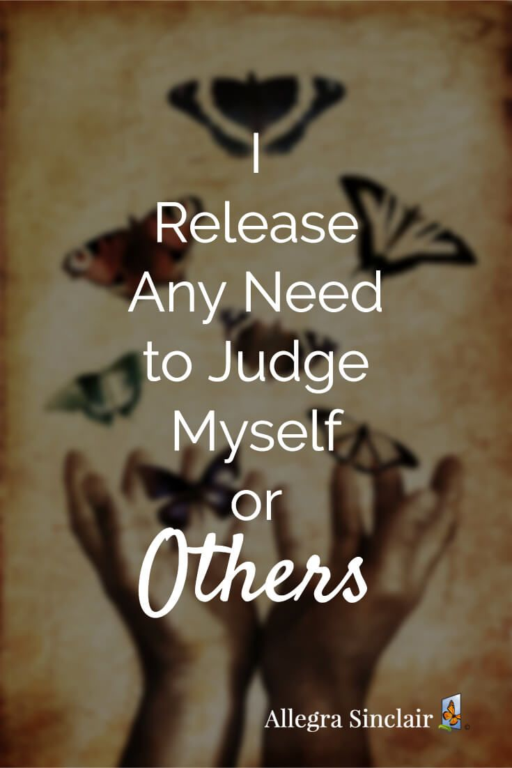 Affirmation I Release Any Need to Judge Others or Myself