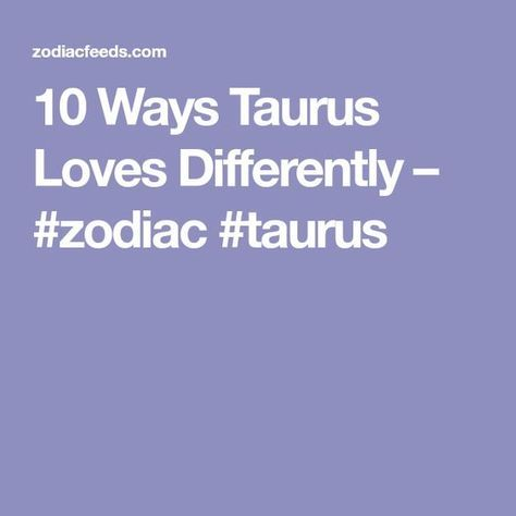 10 Ways Taurus Loves Differently – #zodiac #taurus