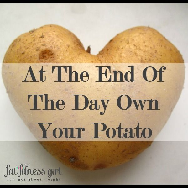At The End Of The Day Own Your Potato - Fat Fitness Girl Podcast Ep 003