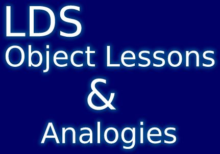Scripture thoughts, uplifting quotes, and inspirational stories. A list of lds object lessons & analogies that can be used when teaching investigators or many others.