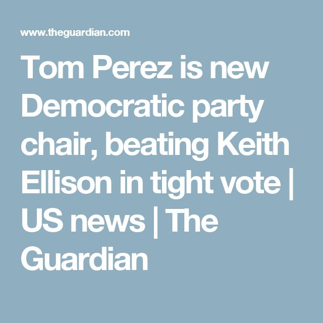 Tom Perez is new Democratic party chair, beating Keith Ellison in tight vote | US news | The Guardian