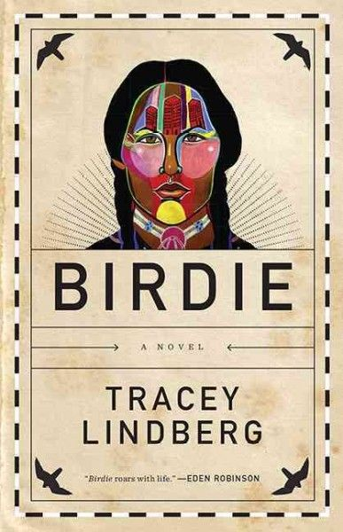 """Birdie: A Novel"" by Tracey Lindberg. Picked by Anah M."