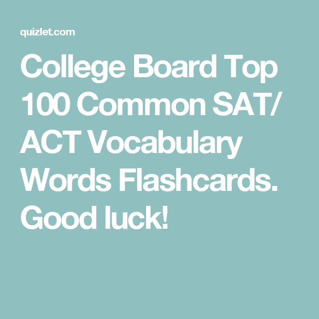 College Board Top 100 Common SAT/ ACT Vocabulary Words Flashcards.   Good luck!