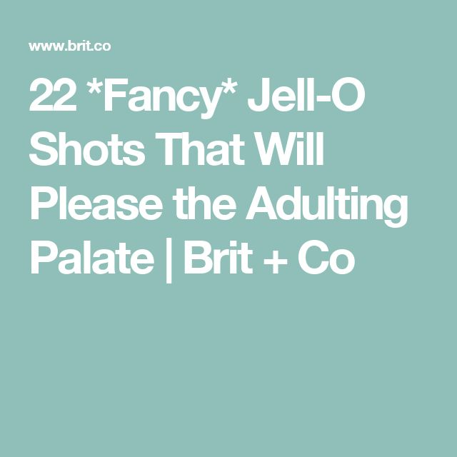 22 *Fancy* Jell-O Shots That Will Please the Adulting Palate | Brit + Co
